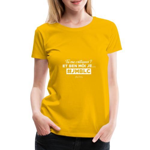 Tu me critiques et ben moi ... - T-shirt Premium Femme