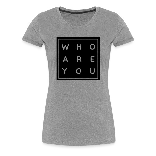Who are you - Vrouwen Premium T-shirt