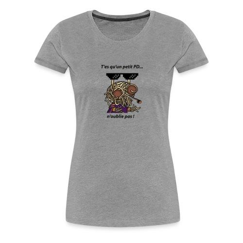 T'es qu'un petit pd.. n'oublie pas ! - Homme - T-shirt Premium Femme