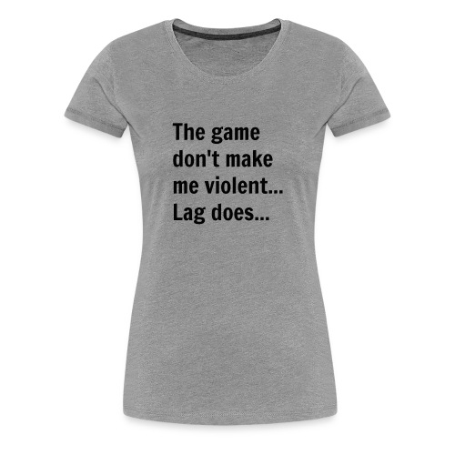 The game don't make me violent... Lag does... - Dame premium T-shirt