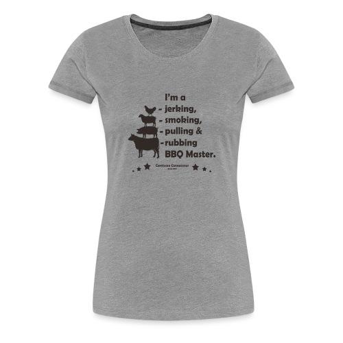 I'm a jerking, smoking, pulling & rubbing BBQ Ma - Frauen Premium T-Shirt