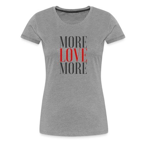More Love - Love More - Women's Premium T-Shirt