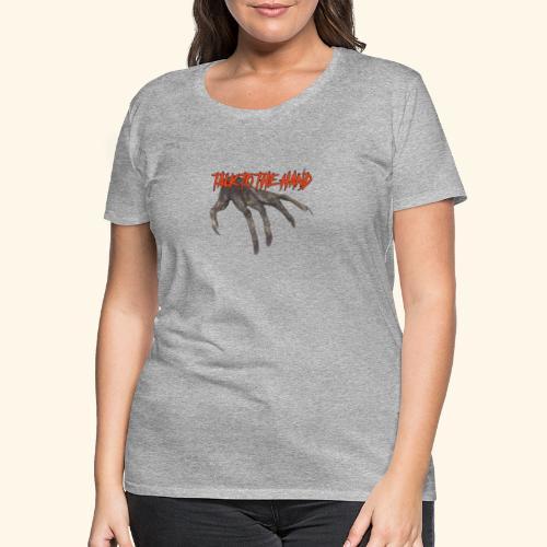 Talk To The Hand - Vrouwen Premium T-shirt