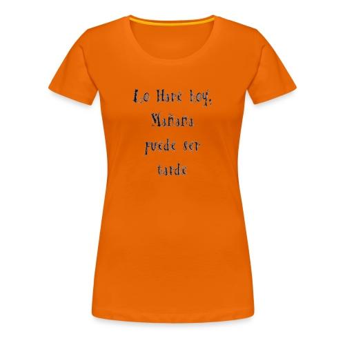 hoy, no mañana - Camiseta premium mujer