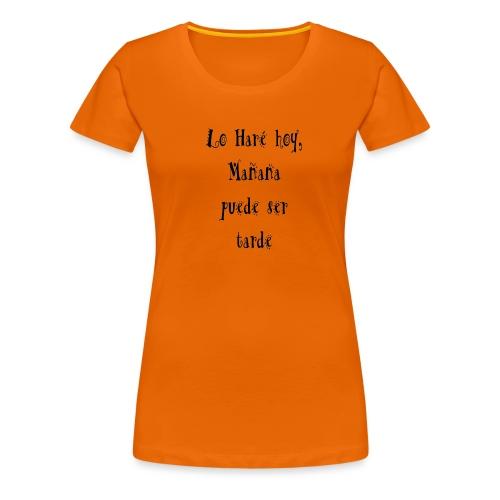 hacer hoy, ahora - Camiseta premium mujer
