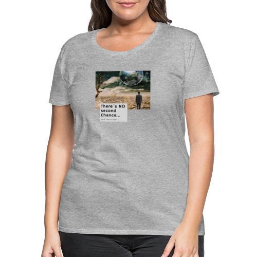 There s NO second Chance - Klimaschutz - Frauen Premium T-Shirt