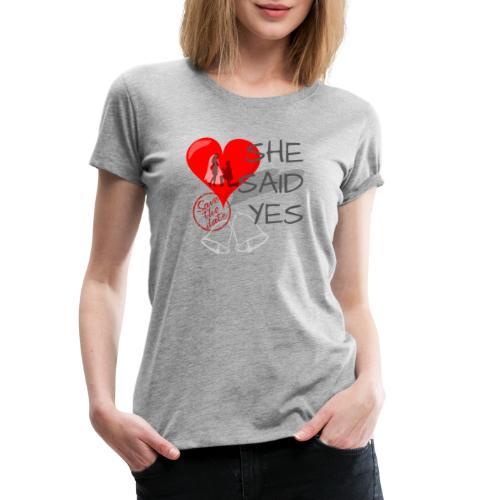 She said Yes - verlobung - Frauen Premium T-Shirt