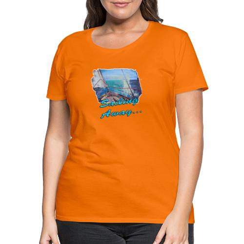 Sailing Away... - Frauen Premium T-Shirt
