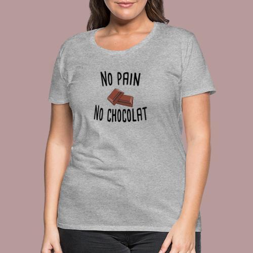 No pain no chocolat citation drôle - T-shirt Premium Femme