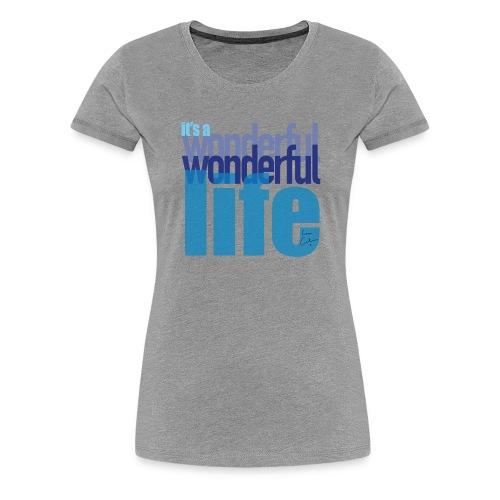 It's a wonderful life blues - Women's Premium T-Shirt