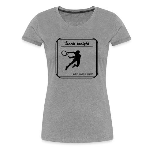 Tennis tonight - Naisten premium t-paita
