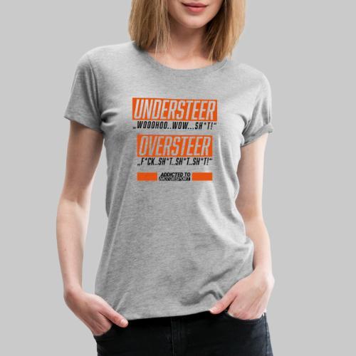 understeer oversteer - Frauen Premium T-Shirt