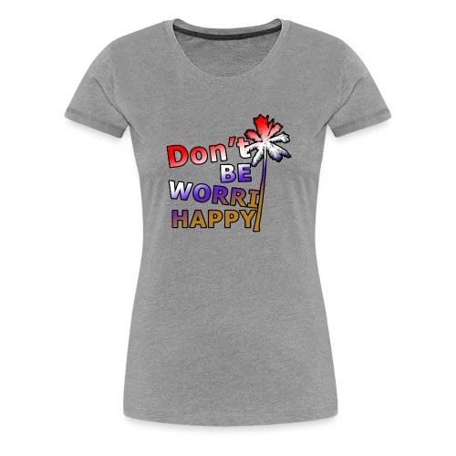 Don't be worri happy - Heren Shirt - Vrouwen Premium T-shirt