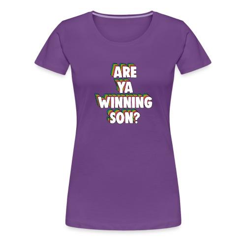 Are Ya Winning, Son? Meme - Women's Premium T-Shirt