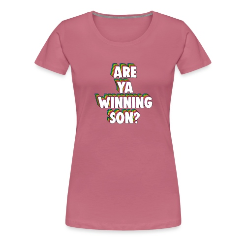 Are Ya Winning, Son? Meme - Women's Premium T-Shirt