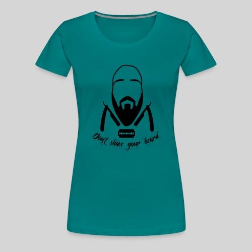 Don't shave your beard - Naisten premium t-paita