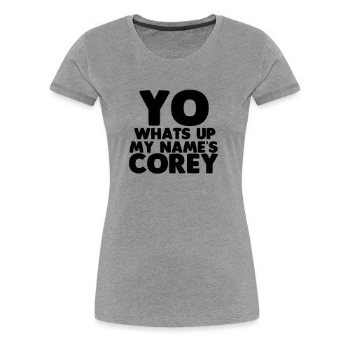 Yo Corey Shirt - Women's Premium T-Shirt