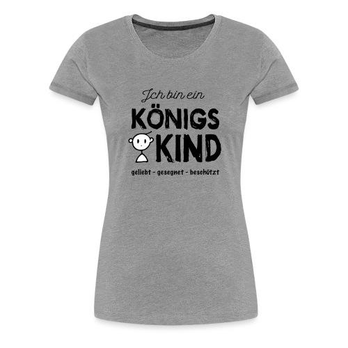 Sany O. Ich bin ein Königs Kind - Frauen Premium T-Shirt