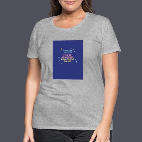 Standing too close T-shirt - Women's Premium T-Shirt