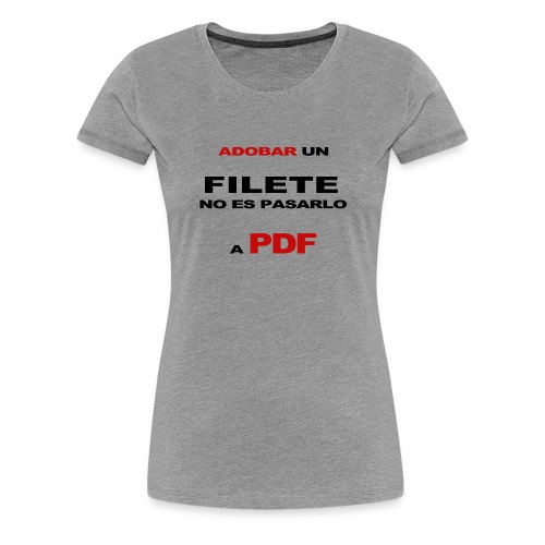adobar un filete - Camiseta premium mujer