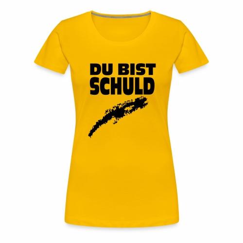 Du bist Schuld - Frauen Premium T-Shirt