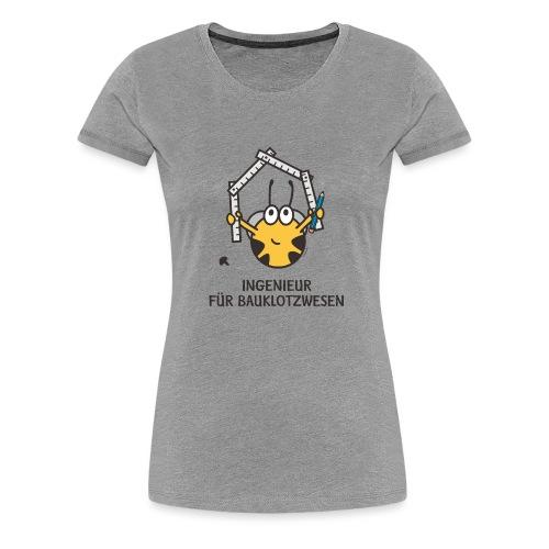 INGENIEUR FÜR BAUKLOTZWESEN - Frauen Premium T-Shirt