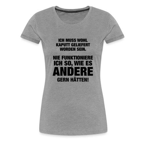 Ich muss wohl kaputt geliefert... (Spruch) - Frauen Premium T-Shirt