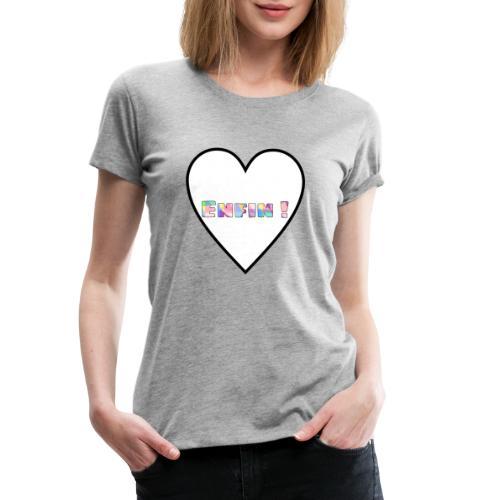 Enfin ! - T-shirt Premium Femme