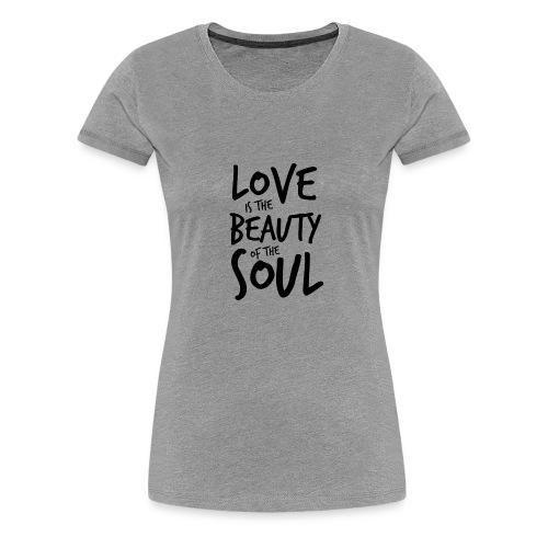 Love is the beauty of the soul N - Maglietta Premium da donna