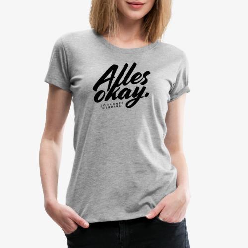 Alles okay - Frauen Premium T-Shirt