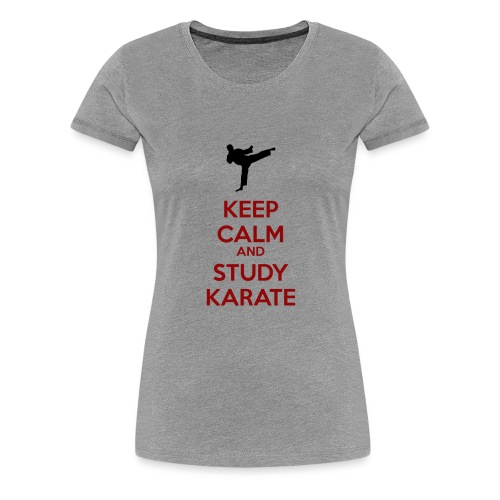 Keep Calm and Study Karate - Women's Premium T-Shirt