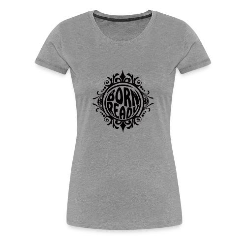 born ready - Camiseta premium mujer