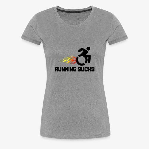 Rolstoel gebruikers vinden rennen niet leuk - Vrouwen Premium T-shirt
