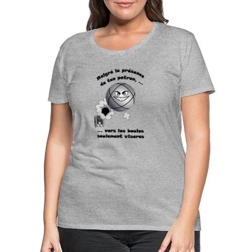 t shirt pétanque patron tireur boule humour FC - T-shirt Premium Femme