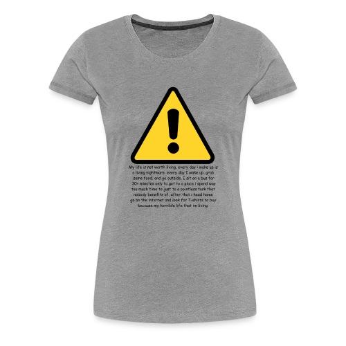 Warning my life sucks - Women's Premium T-Shirt