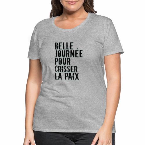 Belle journée pour me crisser la paix - T-Shirt - T-shirt Premium Femme