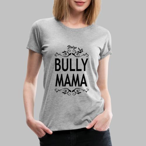 STOLZE BULLY MAMA - Black Edition - Frauen Premium T-Shirt