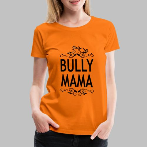 STOLZE BULLY MAMA - Black Edition - Frauen Premium T-Shirt