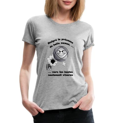 t shirt pétanque belle mere tireur boule humour FC - T-shirt Premium Femme