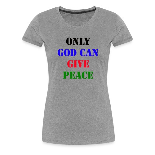 GOD CAN GIVE PEACE - Vrouwen Premium T-shirt