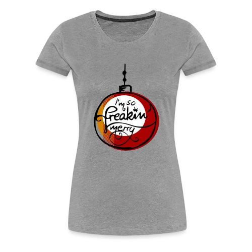 I'm so freaking merry Weihnachtskugel Weihnachten - Frauen Premium T-Shirt