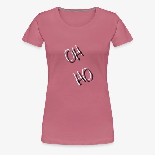 OH HO - Women's Premium T-Shirt