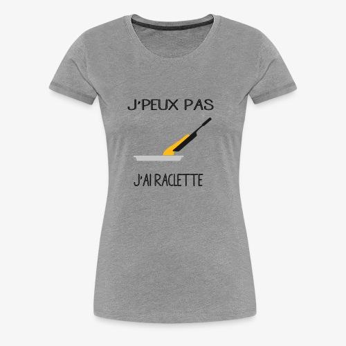 J'peux pas J'ai Raclette - T-shirt Premium Femme