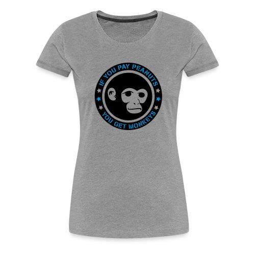 PAY PEANUTS - Frauen Premium T-Shirt