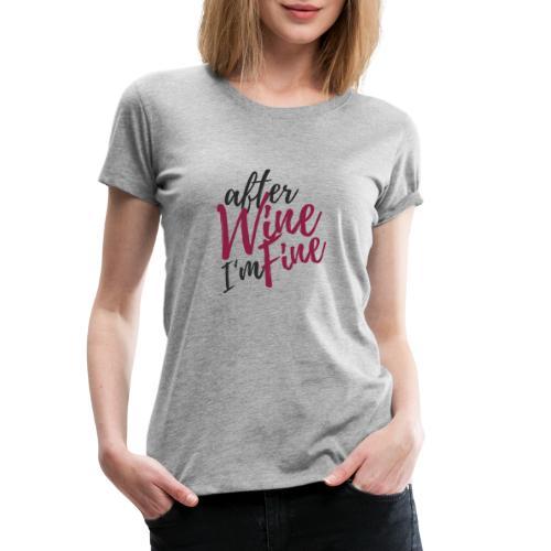 After Wine I'm Fine - Frauen Premium T-Shirt