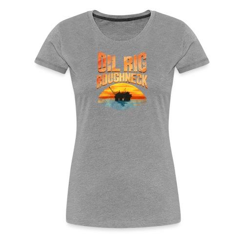 Oil Rig Worker Roughneck - Women's Premium T-Shirt