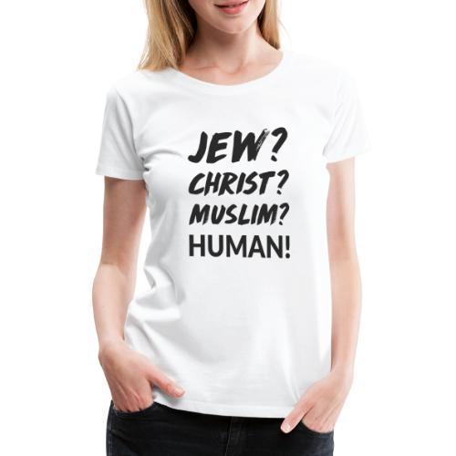 Jew? Christ? Muslim? Human! - Frauen Premium T-Shirt