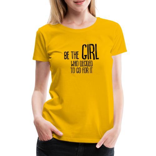Be the girl - Frauen Premium T-Shirt