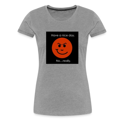 Have a nice day - Dame premium T-shirt