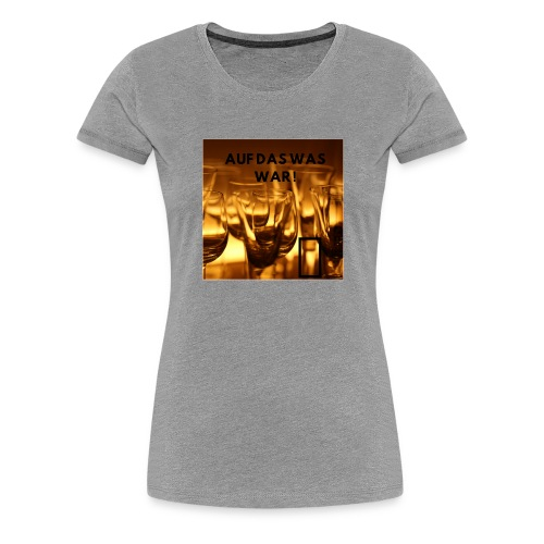 Auf das was war ! - Frauen Premium T-Shirt